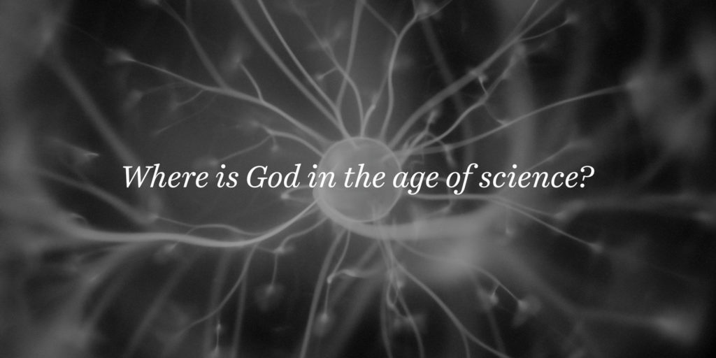 Where is God in the age of science?